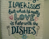 I Love Hugs I Love Kisses But What I'd Really Love is Help With the Dishes