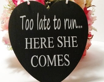 Too late to run here she comes Sign/Chalkboard Sign/Heart Sign/Black and White/Vintage Wedding/Custom/last chance to run