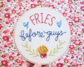 Fries Before Guys embroidery hoop art