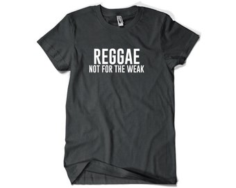 Reggae Shirt-Reggae Not for the Weak Reggae Gift