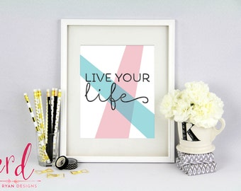 Live Your Life Print | 8x10 Print | Pink Decor | Blue Decor | Geometric | Giclee Print