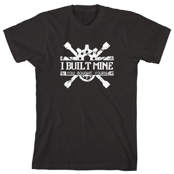 I Built Mine You Bought Yours Shirt - funny shirt, mechanic humor - ID: 1263