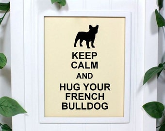 French Bulldog Poster, 8 x 10 Art Print, Keep Calm and Hug Your French Bulldog, Shown in French Vanilla - Buy 2 Posters, Get a 3rd Free