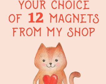 Your Choice of 12 Fridge Magnets from our Etsy Store!