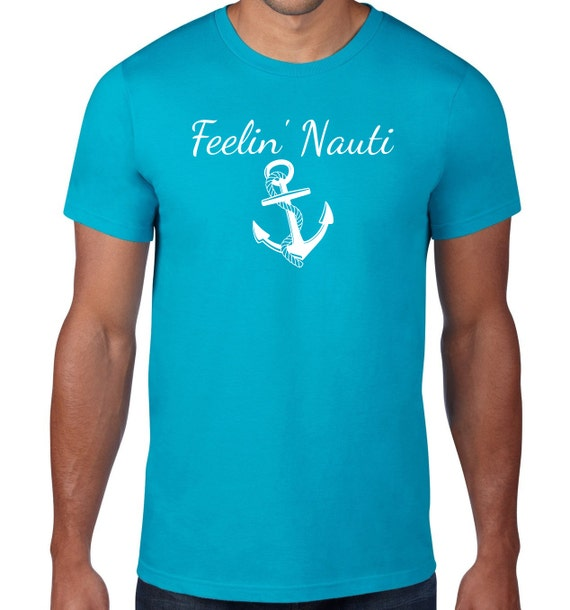 Feelin Nauti, Nautical T Shirt, Funny Sailing Tshirt, Anchor TShirt, Boating T shirt, Anchor T Shirt, Graphic Tee, Mens Sm-5x Plus Size