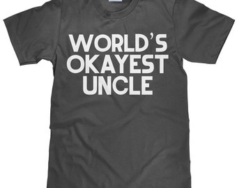 World's Okayest Uncle - Funny Uncle T Shirt - Item 2322