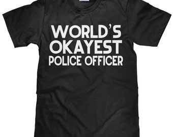 World's Okayest Police Officer - Funny Police Officer T Shirt - Item 2314
