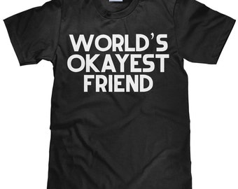World's Okayest Friend - Funny Best Friend T Shirt - Item 2297