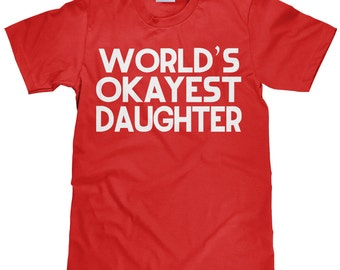 World's Okayest Daughter - Funny Daughter T Shirt - Item 2290