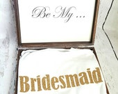 Bridesmaid gift, Will you be my Bridesmaid box, Bridesmaid box