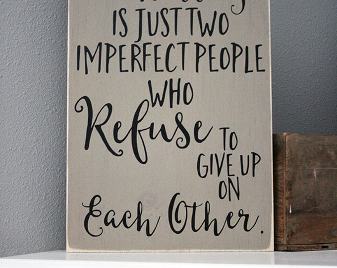 "12x18"" A Perfect Marriage Is Just Two Imperfect People Who Refuse To Give Up On Each Other Wood Sign"