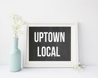 Uptown local quote print, wall art print poster for apartment, dorm room, or home decor