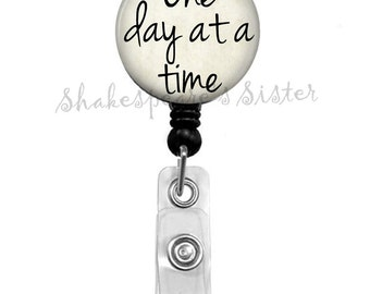 Badge Reel - One Day at a Time - Inspirational Quote - Retractable Badge - Retractable ID Holder