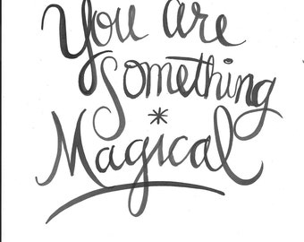 You Are Something Magical Handlettered Quote Print