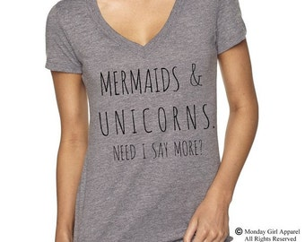 MERMAIDS & and Unicorns Need I Say More? V-Neck Tri Blend screenprint Tee Shirt