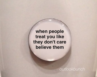 Quote | Mug | Magnet | When People Treat You Like They Don't Care Believe Them