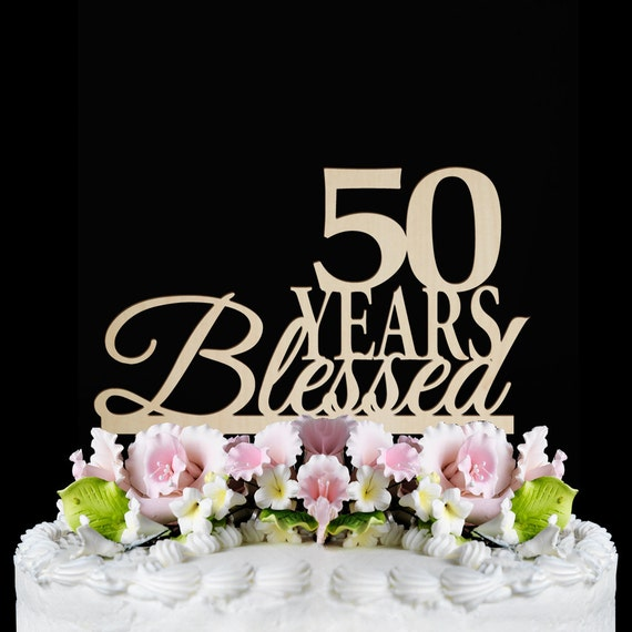 50th Birthday Cake Topper - 50 Years Blessed Custom - 50th Anniversary ...