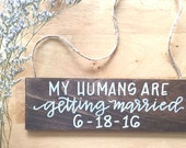 my humans are getting married aisle / ring bearer / dog / engagement announcement wooden custom sign.
