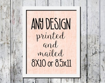 Any design to be printed and mailed out to you