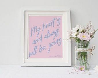PRINTABLE Jane Austen Quote Poster   YOUR COLORS   My heart is and always will be, yours   Sense & Sensibility   Wedding Decor   Home Deco