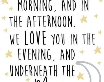 Nursery Star and Moon Digital Print- We love you in the morning and in the afternoon. We love you in the evening and underneath the moon