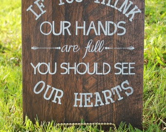 If You Think Our Hands Are Full You Should See Our Hearts Sign, Adoption Sign, Adoption Gift, Baby Shower Gift, Farmhouse Sign, Housewarming