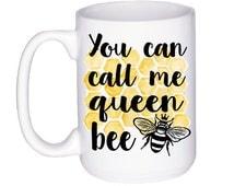 Queen Bee Coffee Mug - Bee Mug - Queen Mug - Bee Gift - Queen Bee Gift - Unique Mug Gift - Custom Gift Idea - Gift For Her - Gifts Under 15