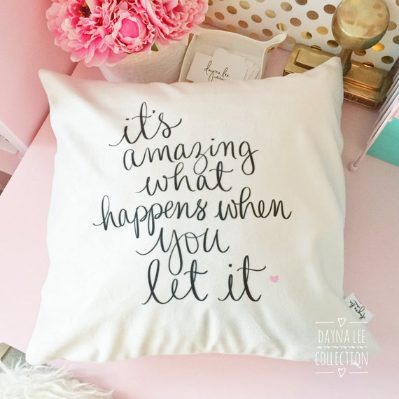 "It's Amazing What Happens When You Let It - 18"" hand lettered Inspirational Pillow Cover"