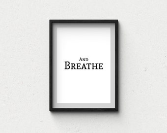 And Breathe quote poster print, life quote, home decor, typography art, black and white