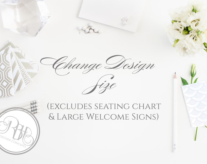 Change Design Size - for Instant Download Templates Only-Excludes Seating Charts & Welcome Signs