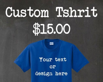 Custom T-Shirt! - Gildan - Design your own! - Personalize it!