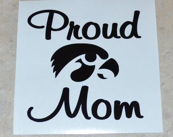 Proud Mom University of Iowa Hawkeye Vinyl Decal, Hawkeyes Tigerhawk
