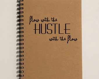 Hustle, Flow with the Hustle, Hustle with the Flow Notebook - 5 x 7 Journal, Personal Notebook, Diary, Writing journal., To Do List Notebook