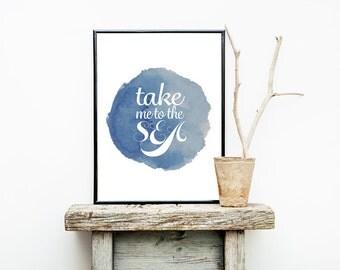 Take Me to the SEA Watercolor Print Typography 8x10 or 11x14 Coastal Boho