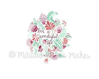 Inspirational Quote - Live a Wonderful life watercolor art print - floral watercolor quote -