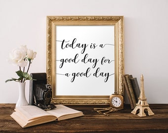 Quote Print, Today Is A Good Day For A Good Day, Digital Prints, Motivational Print, Typography Wall Art, Office Art, Inspirational Print