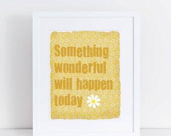 Something Wonderful Will Happen Today - 8x10 Print