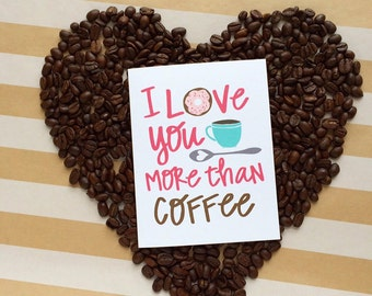 I love you more than coffee Art Print, Coffee, Tea, I love coffee, I love tea, Coffee Lover, donut