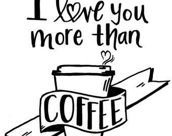 I love you more than coffee digital download