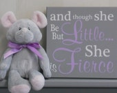 Purple and Gray Baby Girl Nursery Sign: and though she be but little.. she is fierce, Purple Quote Nursery Decor Unique New Baby Shower Gift