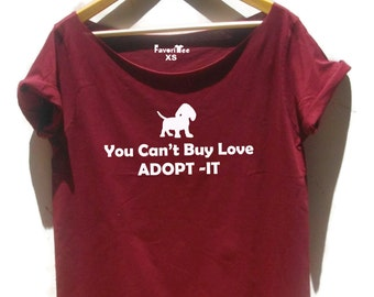 Dog rescue women's shirt slouchy Adopt it Rescue dog adoption shirt I love dogs adopt dont shop