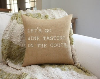 Burlap Pillow - Let's Go Wine Tasting on the Couch
