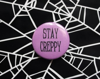 Stay Creppy - Halloween Pinback Button OR Magnet