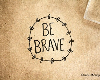 Be Brave Rubber Stamp - 2 x 2 inches