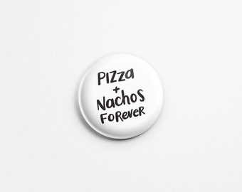 "Pizza & Nachos Forever Pinback Button - 1"" Pinback Button - Cute Button - Button for Jacket - Badge for Jacket - Pizza Badge/PB-111"