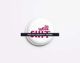 "Well S&%T Pinback Button - 1"" Pinback Button - Cute Button - Button for Jacket - Badge - Badge for Jacket - Well S**T Badge/PB-117"