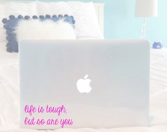 Life Is Tough, But So Are You Quote Decal (Laptop, iPad, Car, etc.)