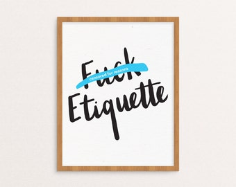 F Etiquette - art print -  8x10 Art Print - Inspirational - Demotivational Art - Funny Art - Hand Lettered Print/P-167