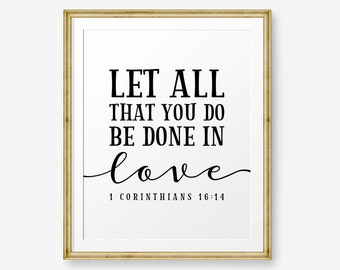 Bible Verse Printable, Let all that you do be done in love, 1 Corinthians 16 14, Bible Typography Black or Gold