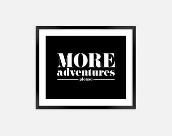 More Adventures Please Print Adventure Print Adventure Black and White Print Modern Inspirational Wall Art Home Decor Nursery Baby Boy Girl